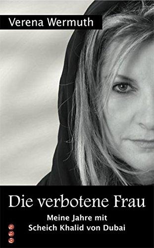 Die verbotene Frau: Meine Jahre mit Scheich: Verena Wermuth