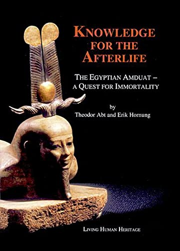 Knowledge for the Afterlife - The Egyptian Amduat, A Quest for Immortality