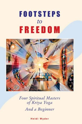 9783952276105: Footsteps to Freedom: Four Spiritual Masters of Kriya Yoga and a Beginner