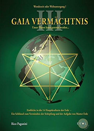 9783952284957: GAIA VERM�CHTNIS: Expeditionen an die 14 Kraftorte der Erde -   Ein Schl�ssel zum Verst�ndnis der Aufgabe von Mutter Erde und ein Schl�ssel zur ... Trilogie der lebendigen Verm�chtnisse 3