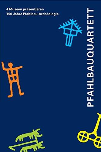9783952294109: Pfahlbauquartett: 4 Museen präsentieren 150 Jahre Pfahlbau-Archäologie (Livre en allemand)
