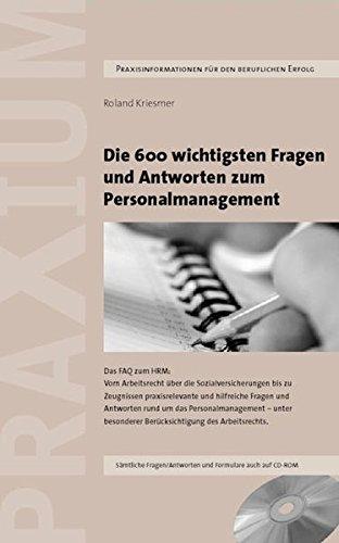9783952295847: Die 600 wichtigsten Fragen und Antworten zum Personalmanagement: Das FAQ zum HRM: Vom Arbeitsrecht über das Coaching und die Sozialversicherungen bis ... besonderer Berücksichtigung des Arbeitsrechts