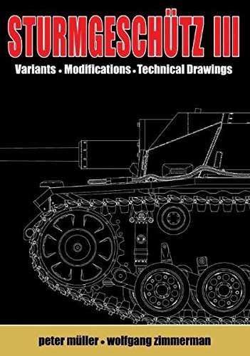 STURMGESCHUTZ III: Backbone of the German Infantry, Volume II, Visual Appearance; Variants, ...