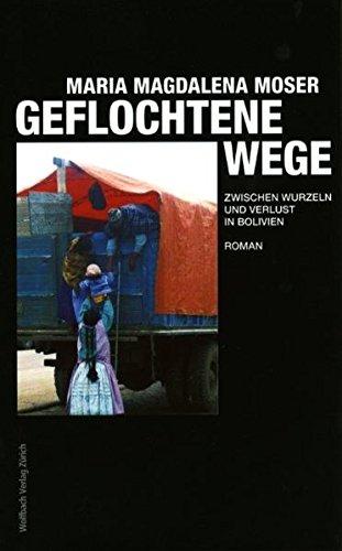 9783952333402: Geflochtene Wege: Roman,  Zwischen Wurzeln und Verlust in Bolivien