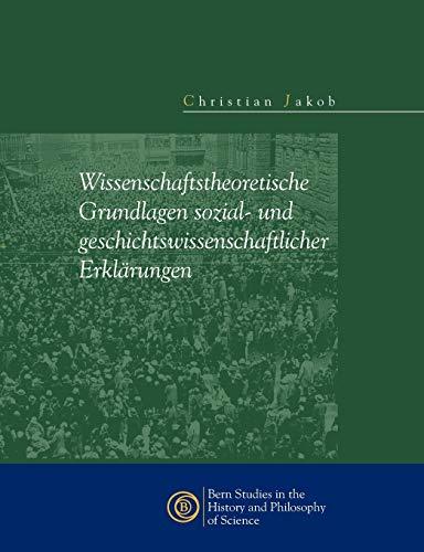 Wissenschaftstheoretische Grundlagen Sozial- Und Geschichtswissenschaftlicher Erkl Rungen: ...