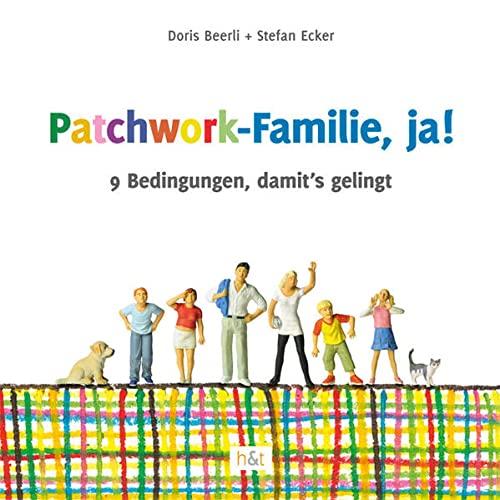 9783952342732: Patchwork-Familie, ja!: 9 Bedingungen, damit's gelingt