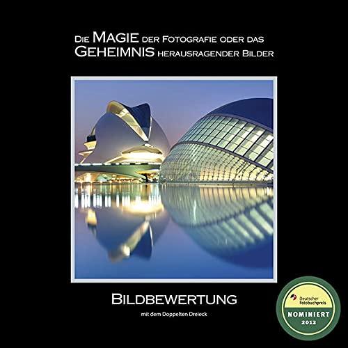 BILDBEWERTUNG mit dem Doppelten Dreieck: Die MAGIE der Fotografie oder das GEHEIMNIS herausragender...