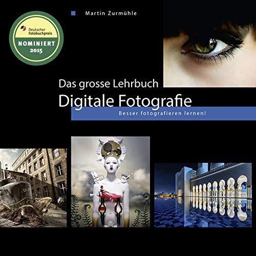 Das grosse Lehrbuch Digitale Fotografie: Martin Zurmühle