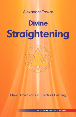 Divine Straightening, New Dimensions in Spiritual Healing: Alexander Toskar