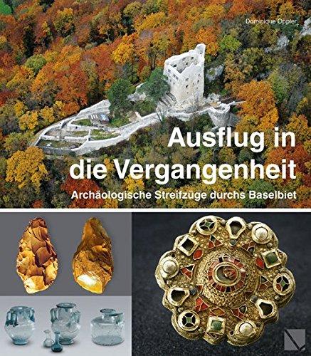 9783952403822: Ausflug in die Vergangenheit, Archäologische Streifzüge durchs Baselbiet