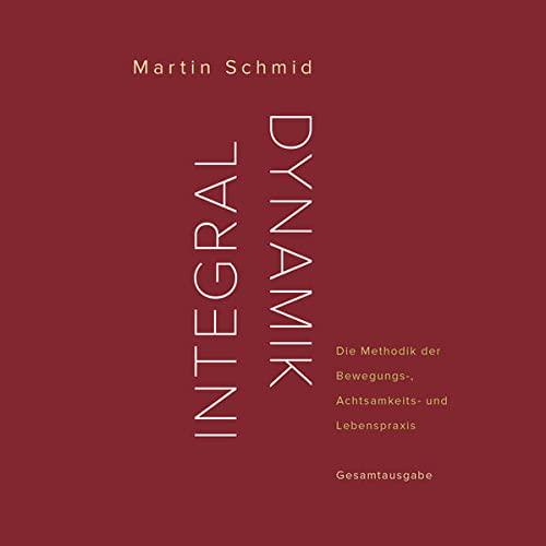 9783952416136: Integraldynamik: Die Methodik der Bewegungs-, Achtsamkeits- und Lebenspraxis. Gesamtausgabe