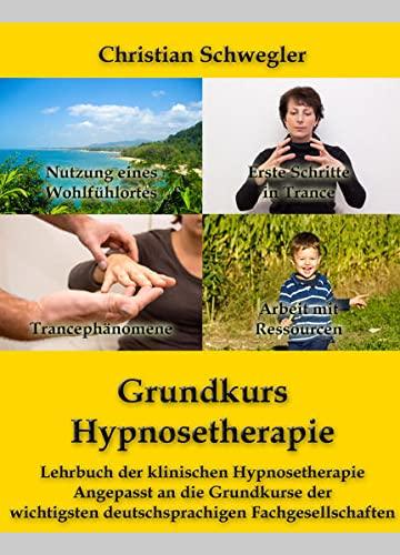 9783952445709: Grundkurs Hypnosetherapie: Lehrbuch der klinischen Hypnosetherapie Angepasst an die Grundkurse der wichtigsten deutschsprachigen Fachgesellschaften