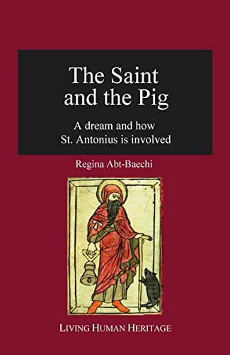 The Saint & the Pig: A Dream & How St. Antonius is Involved: Abt-Baechi, Regina