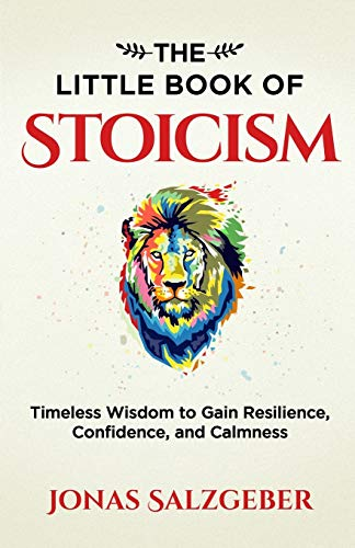 9783952506905: The Little Book of Stoicism: Timeless Wisdom to Gain Resilience, Confidence, and Calmness