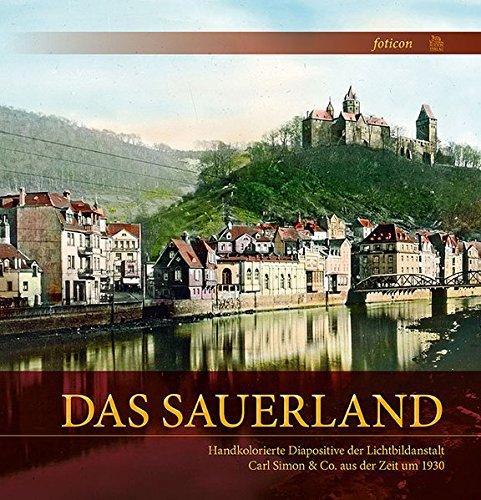 9783954002559: Das Sauerland: Handkolorierte Diapositive der Lichtbildanstalt Carl Simon &Co. aus der Zeit um 1930