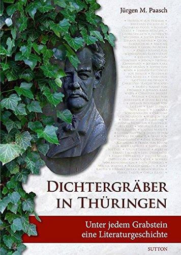 Dichtergräber in Thüringen - Unter jedem Grabstein eine Literaturgeschichte - Paasch, Jürgen