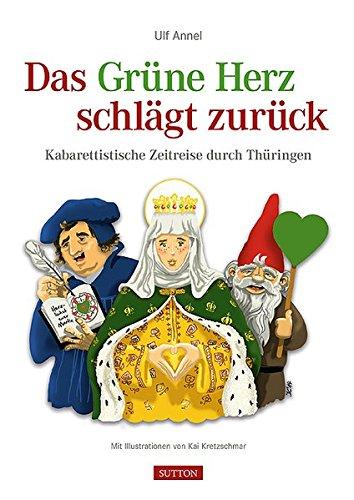 9783954004256: Das Grüne Herz schlägt zurück: Kabarettistische Zeitreise durch Thüringen