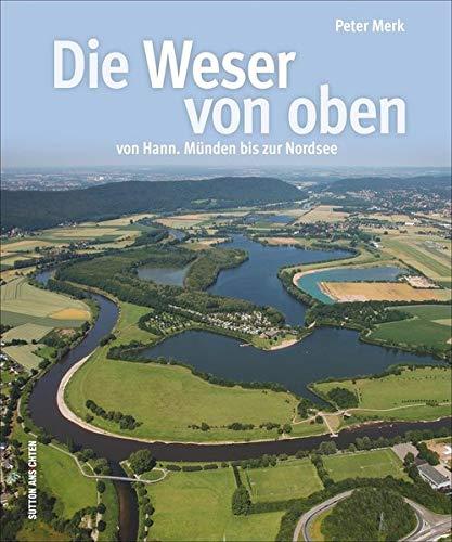 9783954005796: Die Weser von oben: von Hann. Münden bis zur Nordsee