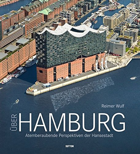 Uber Hamburg: Atemberaubende Perspektiven der Hansestadt: Reimer Wulf, Ralf Dr. Lange