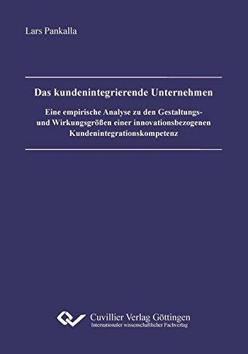 9783954040117: Das kundenintegrierende Unternehmen: Eine empirische Analyse zu den Gestaltungs- und Wirkungsgrößen einer innovationsbezogenen Kundenintegrationskompetenz