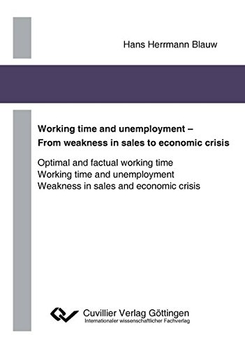 9783954040803: Working time and unemployment - From weakness in sales to economics crisis: Optimal and factual working time Working time and unemployment Weakness in sales and economic crisis