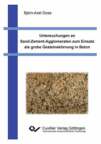 Untersuchungen an Sand-Zement-Agglomeraten zum Einsatz als grobe Gesteinskörnung in Beton: ...