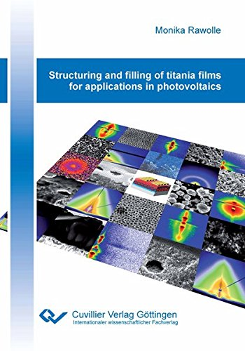 Structuring and filling of titania films for applications in photovoltaics (Paperback): Monika ...