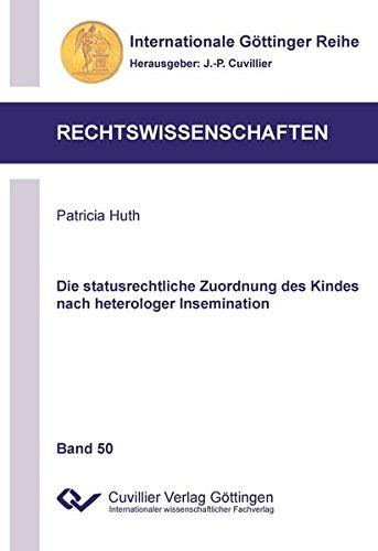 Die statusrechtliche Zuordnung des Kindes nach heterologer Insemination: Patricia Huth