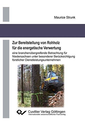 Zur Bereitstellung von Rohholz für die energetische Verwertung: Maurice Strunk