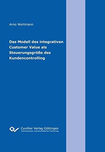 Das Modell des integrativen Customer Value als Steuerungsgröße des Kundencontrolling: ...