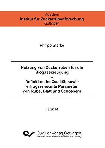 9783954048717: Nutzung von Zuckerrüben für die Biogaserzeugung - Definition der Qualität sowie ertragsrelevante Parameter von Rübe, Blatt und Schossern