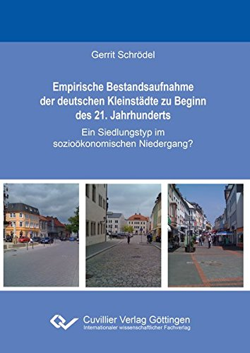 Empirische Bestandsaufnahme der deutschen Kleinstädte zu Beginn des 21. Jahrhunderts: Gerrit ...