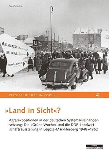 9783954101030: »Land in Sicht?« Agrarexpositionen in der deutschen Systemauseinandersetzung: Die »Grüne Woche« und die DDR-Landwirtschaftsausstellung in Leipzig-Markkleeberg 1948-1962