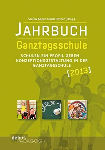 9783954140053: Jahrbuch Ganztagsschule 2013: Schulen ein Profil geben - Konzeptionsgestaltung i. d. GTS