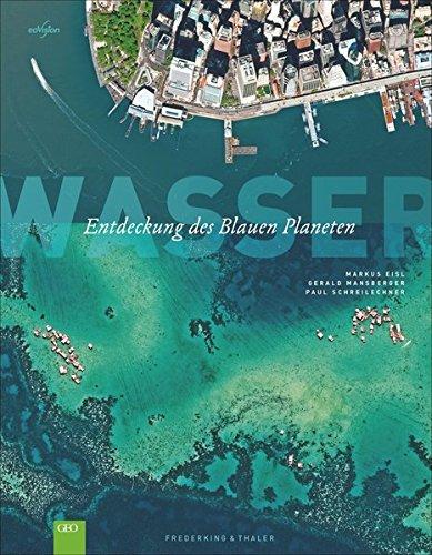 GEO: Wasser - Entdeckung des blauen Planeten. Ozeane der Welt und Gewässer in einem ...
