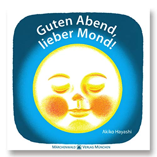 Guten Abend, lieber Mond!: Mein erstes Vorlesebuch: Akiko Hayashi
