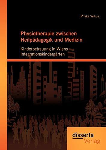 Physiotherapie zwischen Heilpädagogik und Medizin: Kinderbetreuung in Wiens ...
