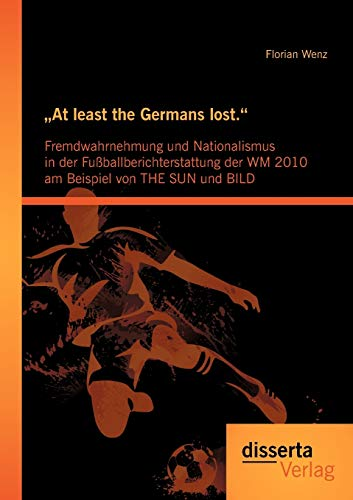 "At least the Germans lost."": Fremdwahrnehmung und Nationalismus in der Fuß..."