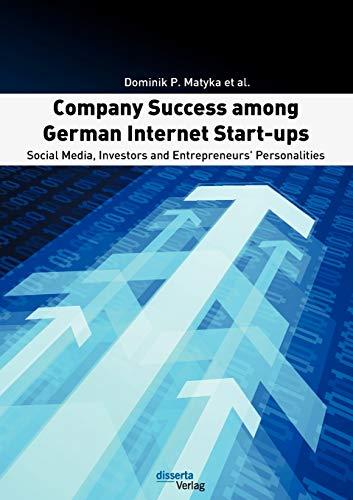 Company Success Among German Internet Start-Ups: Social Media, Investors and Entrepreneurs ...