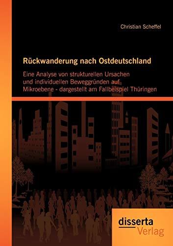 Rückwanderung nach Ostdeutschland: Eine Analyse von strukturellen Ursachen und individuellen ...