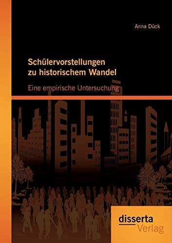 9783954251308: Schülervorstellungen zu historischem Wandel: Eine empirische Untersuchung