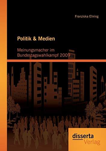 Politik & Medien: Meinungsmacher im Bundestagswahlkampf 2009: Franziska Ehring