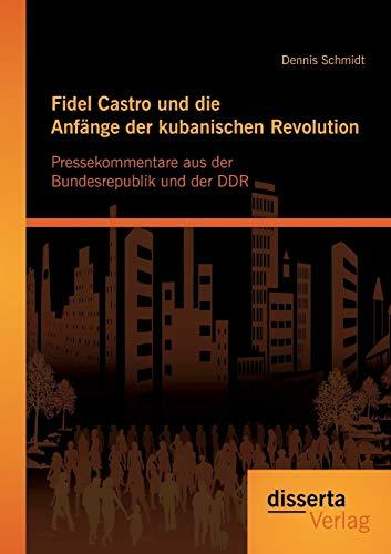 Fidel Castro und die Anfänge der kubanischen Revolution: Pressekommentare aus der ...