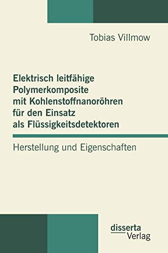 9783954251483: Elektrisch Leitfahige Polymerkomposite Mit Kohlenstoffnanorohren Fur Den Einsatz ALS Flussigkeitsdetektoren: Herstellung Und Eigenschaften (German Edition)