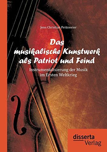 Das musikalische Kunstwerk als Patriot und Feind: Instrumentalisierung der Musik im Ersten ...