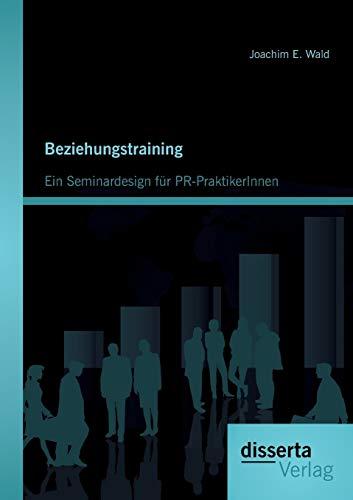 9783954251568: Beziehungstraining: Ein Seminardesign für PR-PraktikerInnen