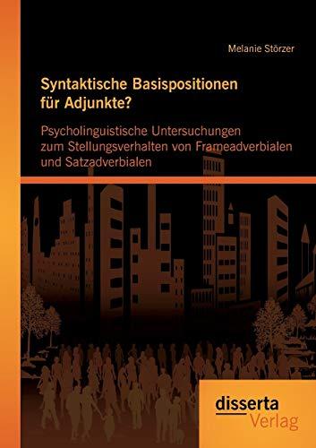 9783954252305: Syntaktische Basispositionen Fur Adjunkte? Psycholinguistische Untersuchungen Zum Stellungsverhalten Von Frameadverbialen Und Satzadverbialen