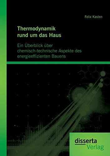 Thermodynamik rund um das Haus: Ein Überblick über chemisch-technische Aspekte des ...