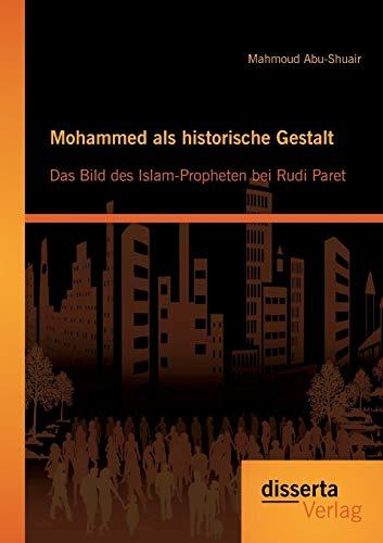 9783954252442: Mohammed als historische Gestalt: Das Bild des Islam-Propheten bei Rudi Paret