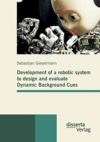 Development of a robotic system to design and evaluate Dynamic Background Cues: Sebastian ...